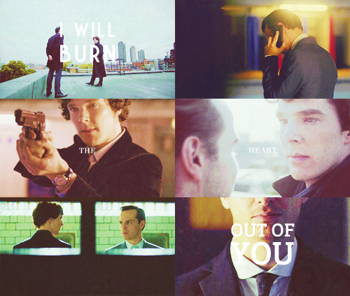 I will burn the heart out of you || sherlock