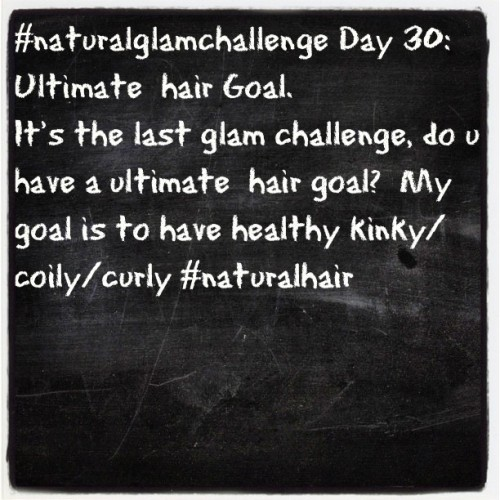 #tweegram #naturalglamchallenge day 30!  What's Your ultimate hair goal? (Taken with Instagram)