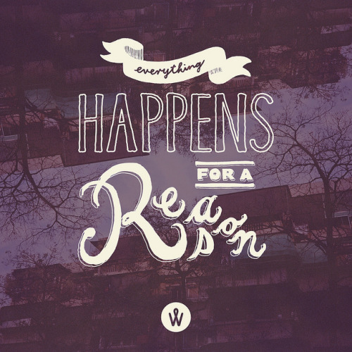 Everything Happens For A Reason  via by9