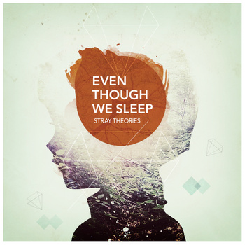 "Even Though We Sleep | Stray Theories <a href=""http://straytheories.bandcamp.com/album/even-though-we-sleep"" data-mce-href=""http://straytheories.bandcamp.com/album/even-though-we-sleep"">Even Though We Sleep by Stray Theories</a>"