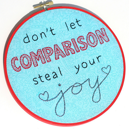 This is wonderful. And so true.   (via feeling stitchy: Patterns: Don't let comparison steal your joy)