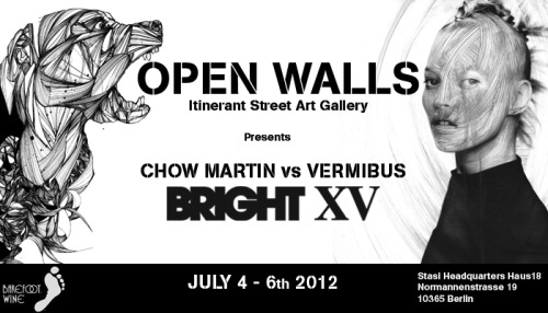 OPEN WALLS is proud to participate in the Berlin Fashion Week at BRIGHT TRADESHOW with VERMIBUS & CHOW MARTIN. The exhibitions will feature new and exclusive artworks from both artists. Expect the Unexpected! Our booth is locate don the 3rd Floor, in the ALL TOMORROWS area. We'll have some free drinks on the booth, thanks to Barefoot Wines. Access is reserved to registered visitors. Registrations is free until tonight midnight. REGISTER HERE BRIGHT TRADESHOW  04. July - 08. July 2012  Opening hours: 4.-6. July 2012, 10.00- 18.00. Friday 10.00-17.00. Stasi Headquarters Haus18 Normannenstrasse 19 10365 Berlin Getting there: Frankfurter Allee direction Lichtenberg, U5 Station Magdalenenstrasse 10 minutes from Alexanderplatz