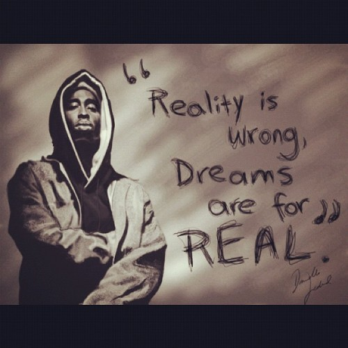 Reality is wrong, dreams are for real. #reality #wrong #dreams #real #quote #inspirational #wise #wisedom #words #tupac #2pac #art #picture (Taken with Instagram)
