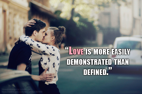 Love is more easily demonstrated than defined.