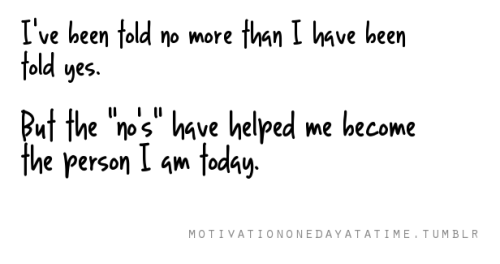 "The ""no's"" have helped me become the person I am today."