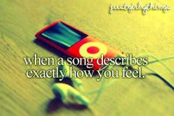 magictomyears:  When a song describes exactly how you feel. best feeling ever!