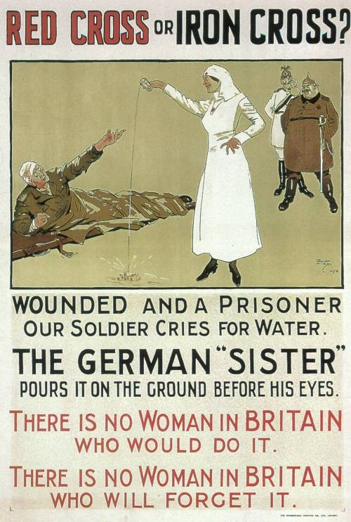 "collective-history:  ""Red Cross or Iron Cross?"" Anti-German WWI poster depicting a nurse pouring water on the ground to taunt an injured soldier, UK"