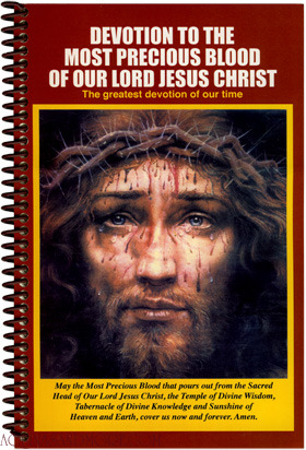 Oh, most precious blood of Our Lord Jesus Christ, reign down on us and the whole world! AMEN!