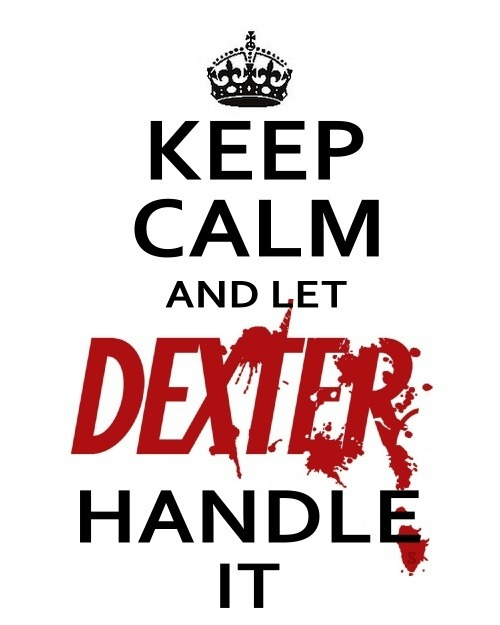 Keep Calm [México] and let Dexter Handle It!