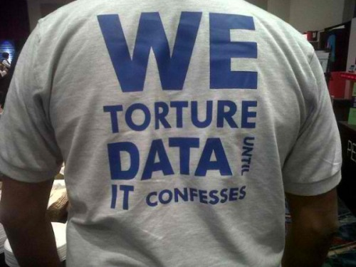 """We torture data until it confesses"""