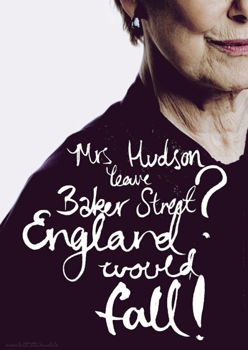 "owlett:  ""Mrs Hudson, leave Baker Street? England would fall!"""