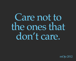 onetruephrase:  Care not to the ones that don't care.