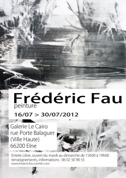 Exhibition July 16-30th, 2012 Galerie 'Le Cairo'  rue Porte Balaguer (Ville Haute)  66200 Elne  France  On view Tuesday-Sunday  3-7 p.m.  Opening Tuesday, July 17th  6.30 p.m