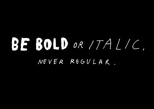 Bold is beautiful.