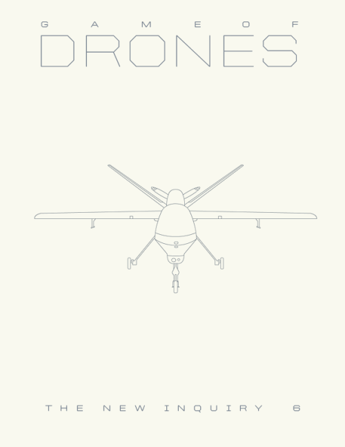 thenewinquiry:  TNI Magazine, No. 6: Game of Drones drops today!  Subscribe for $2 to receive the first ever critical collection of essays on drones.  (Reblog, you fools!)