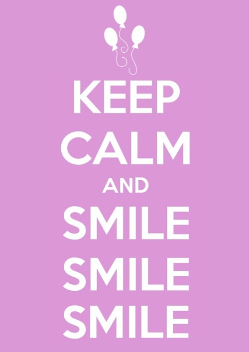 Keep calm and smile smile smile