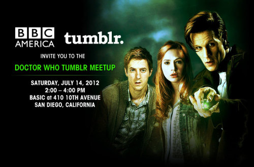 doctorwho:  PIN THE DATE! Join us for the first ever Doctor Who Tumblr Meetup 2:00-4:00pm, Saturday July 14 at BASIC in San Diego, CA!  So we've been excitedly planning this behind everyone's backs for a while now…  … we're just glad we can finally start making things public. We've teased this a bit before and started a contest to have a Whovian design the official meetup art. Now we get to say that this meetup is really for real(!) Three things to note: The event will be ALL AGES. You DO NOT need a ticket to Comic Con to attend. We're so feelingallthefeelings.gif that we get to finally meet the Tumblr Whovian community in person(!) If you have any questions, message us! We're going to put together a quick FAQ for when we release the RSVP so anything we can answer now would be a help to everyone. The RSVP link is COMING SOON. We just wanted to get the time and date out there as soon as possible for anyone needing to plan their day. Make sure to follow the Doctor Who Tumblr or check the Tumblr Meetups page obsessively to make sure that you don't miss the RSVP link. (prob a few days from now.) More to come soon so hold tight!  btw if you've never seen a Tumblr 'pin' before, it puts the post at the top of your dashboard. To remove the post, click the pin.