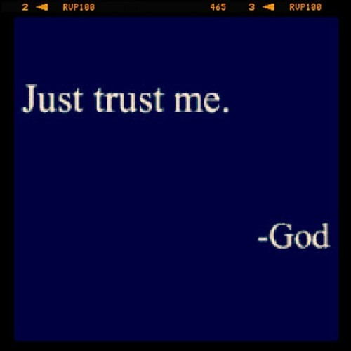 godrite:  dj2819:  Trust God :) (Taken with Instagram)Source | Follow: Facebook | Twitter | More Inspiring Quotes  That's all He wants!