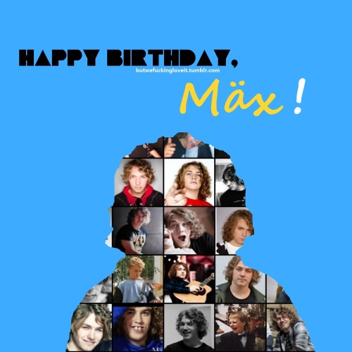 Happy Birthday MÄX!!!! already 24 years! have a nice day! :D