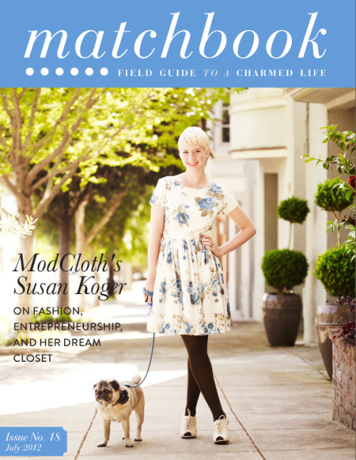 Our July issue starring ModCloth's Susan Koger (and Winston!) is now L-I-V-E :)