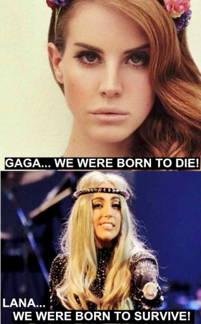 - Gaga… we were born to die! - Lana… we were born to survive!