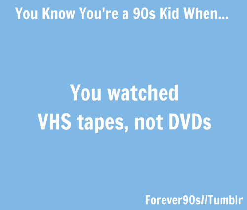 I still have like a billion VHS tapes