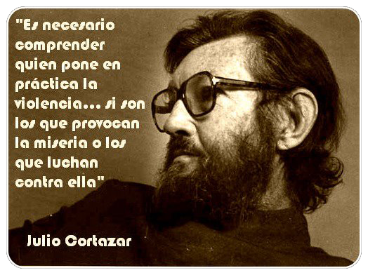 elsiemarina:  It's necessary to understand who puts violence into practice… if it's those who provoke misery or those who fight against it. Julio Cortazar