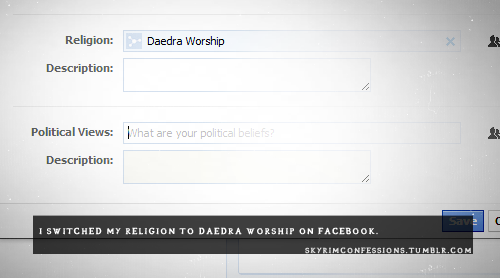 "skyrimconfessions:  ""I switched my religion to Daedra Worship on Facebook."" http://skyrimconfessions.tumblr.com/"