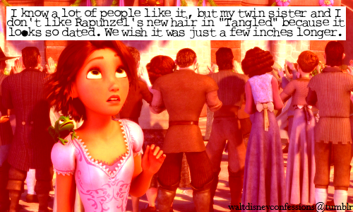 "waltdisneyconfessions:  ""I know a lot of people like it, but my twin sister and I don't like Rapunzel's new hair in ""Tangled"" because it looks so dated. We wish it was just a few inches longer."""