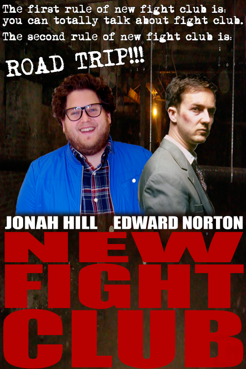 New Fight Club: Starring Edward Norton and (fat) Jonah Hill Jonah Hill takes over as Norton's alter ego and creates a new Fight Club. See 8 more Unnecessary Movie Sequels at Slacktory.com