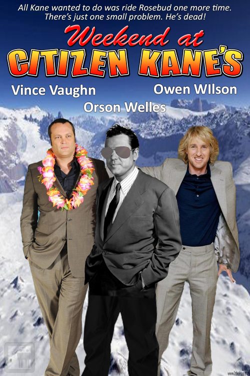 Weekend at Citizen Kane's: Starring Orson Welles, Vince Vaughn and Owen Wilson See more unnecessary movie sequels at Slacktory.com