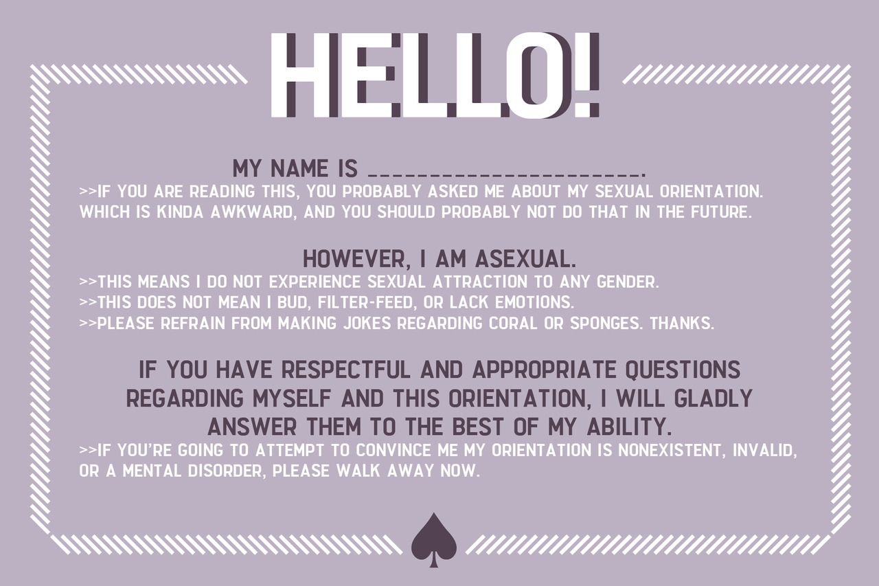 outlawroad:  asexual-not-a-sexual:  *phew*  There we go. I've continued the sassy coming out ace card to extend to more orientations. These are intended as a joke, but they might actually come in handy if you're being questioned about your orientation and you need a sassy retort.  [Note: I've also edited the asexual one for optimum readability. If you are visually impaired, I would greatly appreciate your feedback on the legibility and readability of these comps. I wanna make sure everyone can enjoy my designs, not only those with good vision. So your feedback is a big help!]  These are awesome!  These are basically the best things ever.