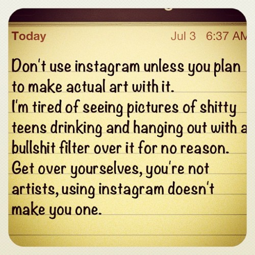 you're not an artist, the only logical way out is suicide (Taken with Instagram)
