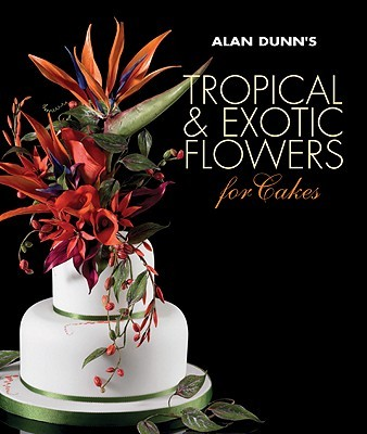 Just added to our collection: Alan Dunn's Tropical & Exotic Flowers for Cakes.