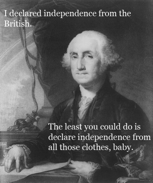 Happy early Fourth, everyone! (For all of you complaining that George Washington never technically declared independence, congratulations! You are a superior person to us all!)