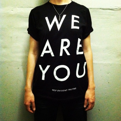 Get the WE ARE YOU T-shirt, finally, on our website HERE. Only $20 bucks!