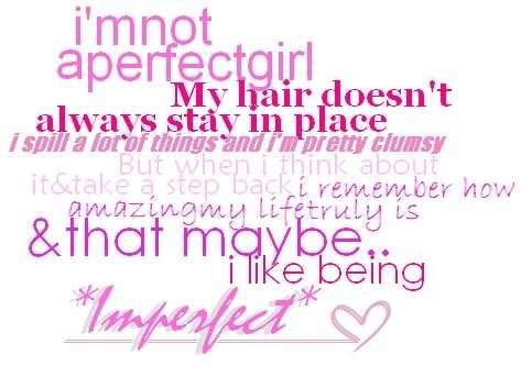 I'm not perfect, but I love being imperfect :)