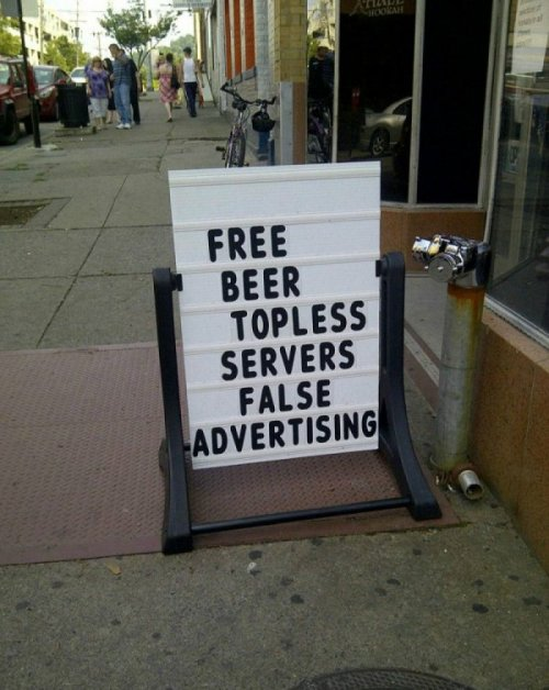 collegehumor:  Free Beer, Topless Servers, False Advertising  For all their false advertising, they're surprisingly honest.