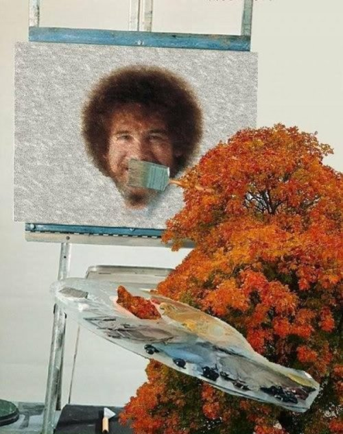 "A Tree Painting Bob Ross ""Now we're just going to put a happy painter right here in the middle."""