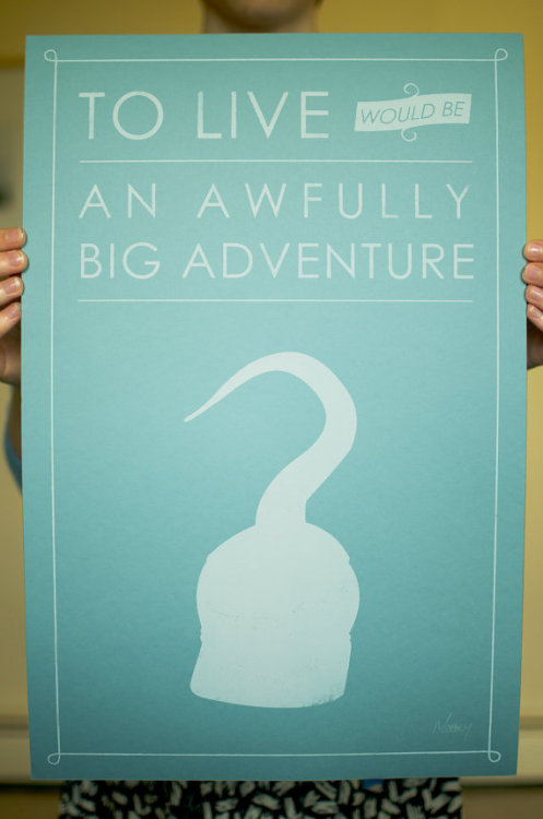"""To live, would be an awfully big adventure."""