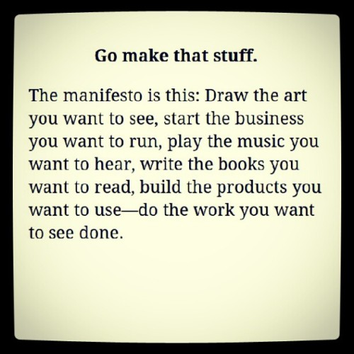 jaredzlotnick:  Go make that stuff. -Austin Kleon, Steal Like An Artist (Taken with Instagram)  Read this every morning!