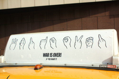 "plane-ticket:  John & Yoko's ""War is over! If you want it!"" ad on a Yellow cab - NYC"