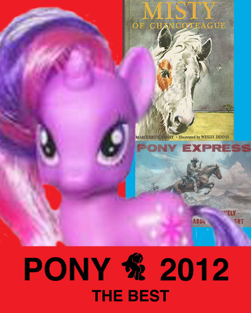 Pony 2012: The Best. (Not to be confused with Kony 2012: The Worst.)