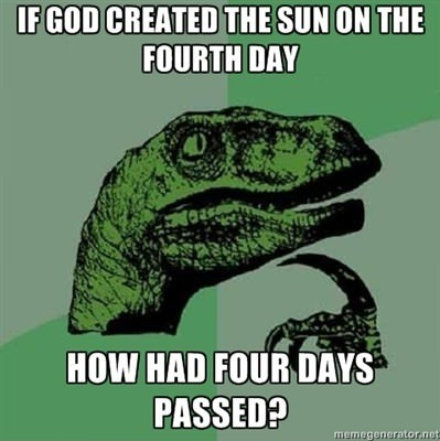 meme-spot:  Philosoraptor The Meme Spot  this one is dumb. because if you read the Bible it says God created light and separated it from darkness. and he created day and night. then within the bounds of the day and night he created the sun and moon. smh… read your Bible.