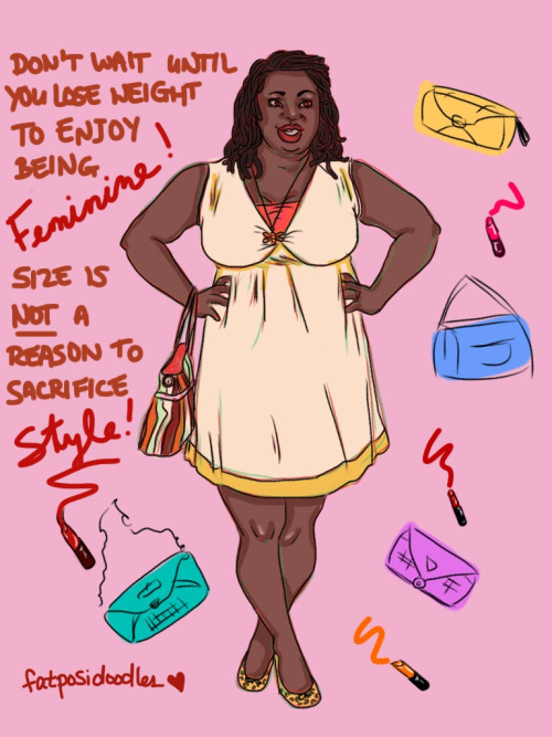"fatposidoodles:  ""Don't wait until you lose weight to enjoy being feminine! Size is not a reason to sacrifice style!"" Caricature of whatwouldmommywear  Abso-frickin-lutely"