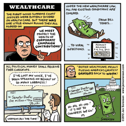 Wealthcare rss@dailykos.com (Jen Sorensen), dailykos.com (Click to enlarge.)Last week's Afford­able Care Act rul­ing over­shad­owed the Supreme Court's other recent doings, such as its reaf­fir­ma­tion of Cit­i­zens Unit­ed as it smacked down Mon­tana's cam­paign finance law. If only th…