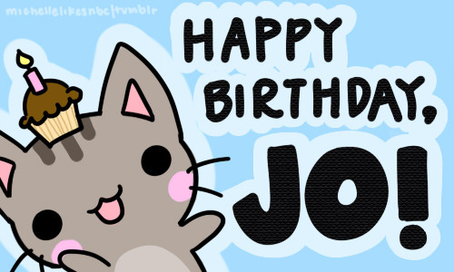 HAPPY BIRTHDAY, JO <3 Thank you for being so nice to me. Talking with you through Tumblr is the best. You're really interesting and fun to talk to and you're totally going to get a bunch of calls from people wanting to hire you because you're amazing. I'm glad I clicked that follow button that day ~ Sincerely, Your pants wearing buddy