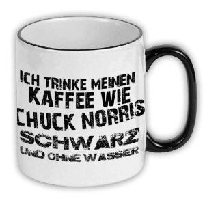 I drink my coffee like Chuck Norris BLACK without water