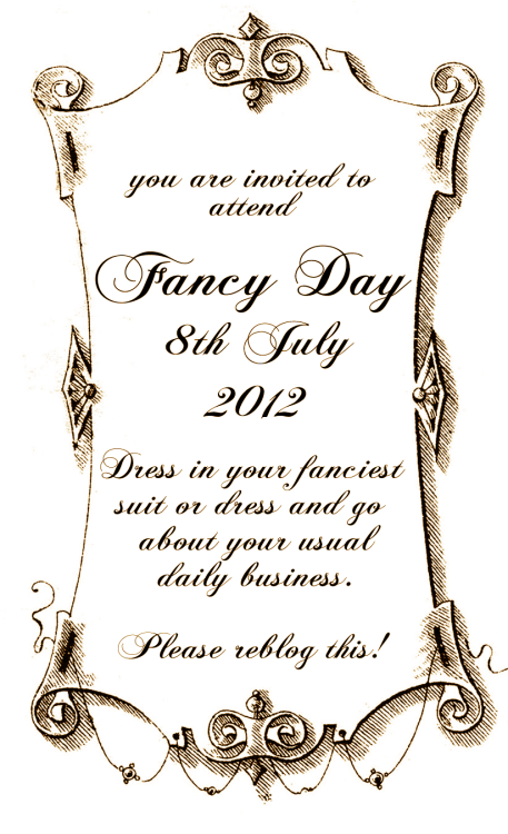 Remember to submit your photos to the fancy day tumblr on the day!