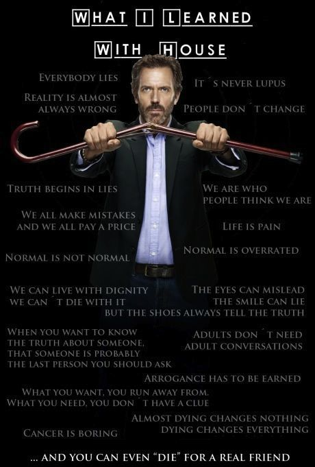 Things I've Learned from House Have I mentioned how much I miss this show?